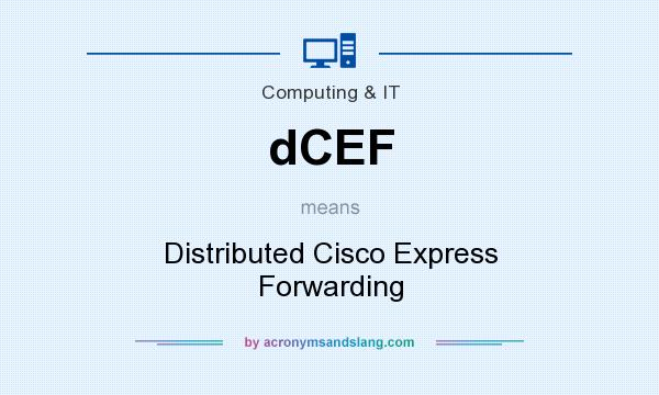 What does dCEF mean? It stands for Distributed Cisco Express Forwarding