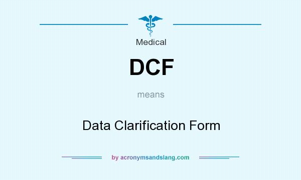 What does DCF mean? It stands for Data Clarification Form