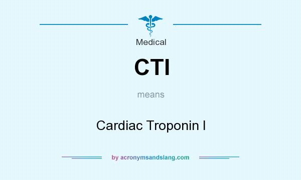 What does CTI mean? It stands for Cardiac Troponin I