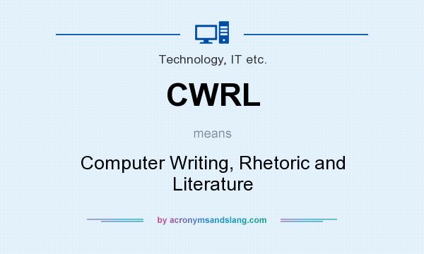 What does CWRL mean? It stands for Computer Writing, Rhetoric and Literature