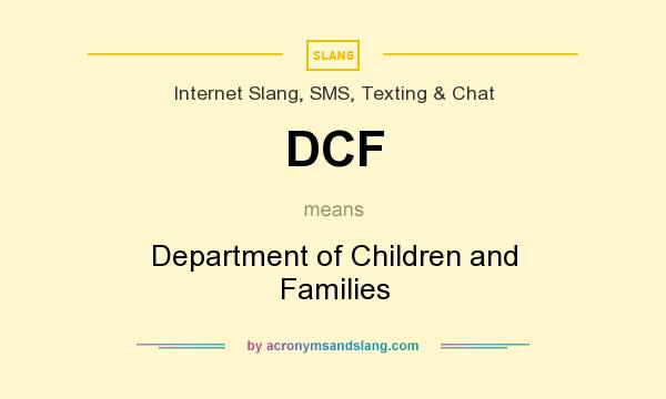 What does DCF mean? It stands for Department of Children and Families