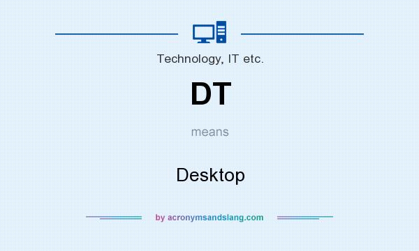 What does DT mean? It stands for Desktop