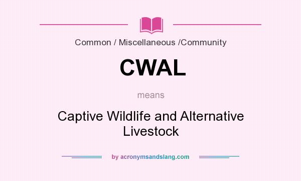 What does CWAL mean? It stands for Captive Wildlife and Alternative Livestock