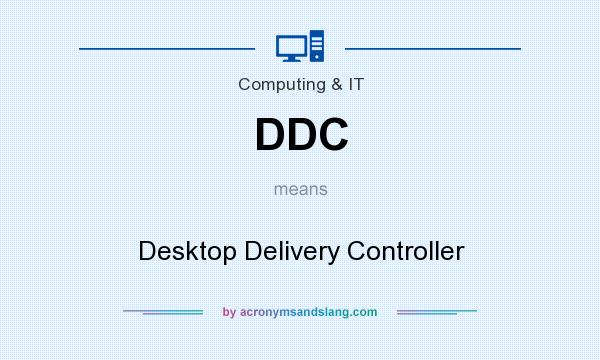 What does DDC mean? It stands for Desktop Delivery Controller