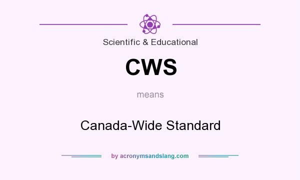 What does CWS mean? It stands for Canada-Wide Standard
