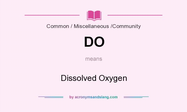 What does DO mean? It stands for Dissolved Oxygen