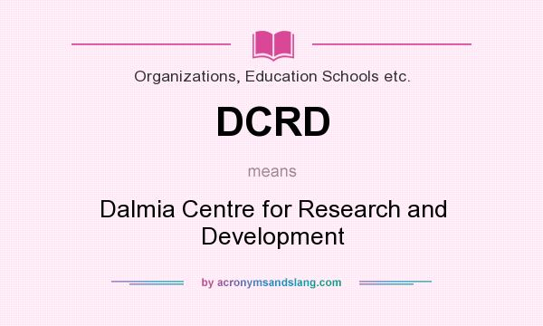 What does DCRD mean? It stands for Dalmia Centre for Research and Development