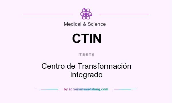 What does CTIN mean? It stands for Centro de Transformación integrado