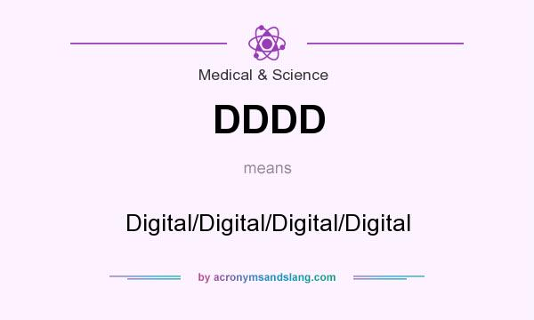What does DDDD mean? It stands for Digital/Digital/Digital/Digital