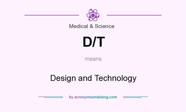 What does D/T mean? It stands for Design and Technology