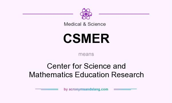 What does CSMER mean? It stands for Center for Science and Mathematics Education Research