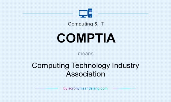 What does COMPTIA mean? It stands for Computing Technology Industry Association