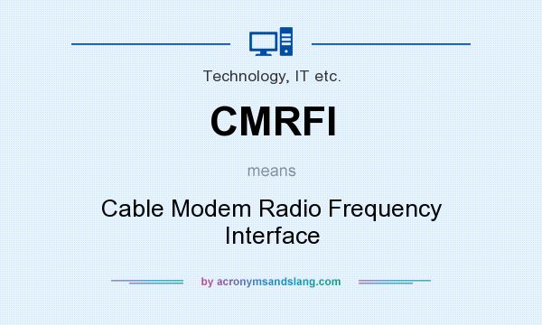 What does CMRFI mean? It stands for Cable Modem Radio Frequency Interface