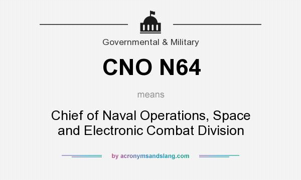 What does CNO N64 mean? It stands for Chief of Naval Operations, Space and Electronic Combat Division