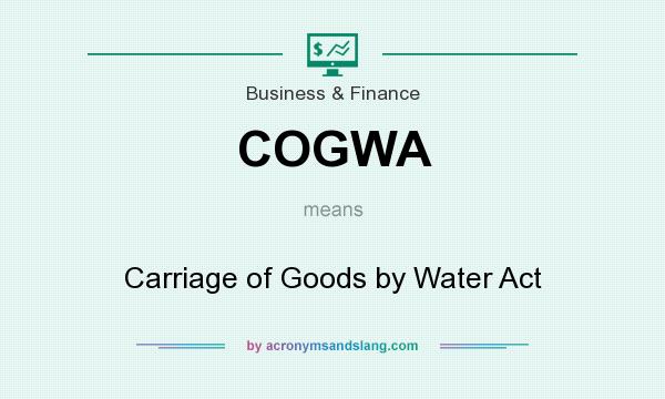 What does COGWA mean? It stands for Carriage of Goods by Water Act