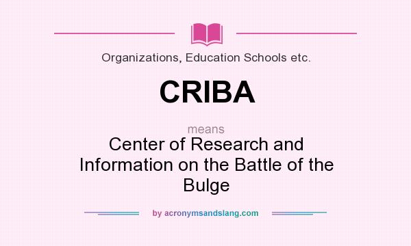 What does CRIBA mean? It stands for Center of Research and Information on the Battle of the Bulge