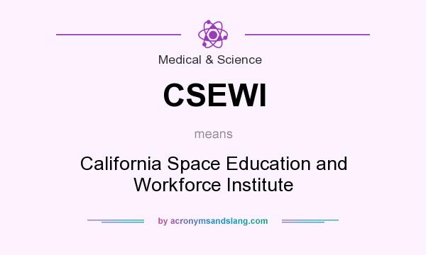 What does CSEWI mean? It stands for California Space Education and Workforce Institute