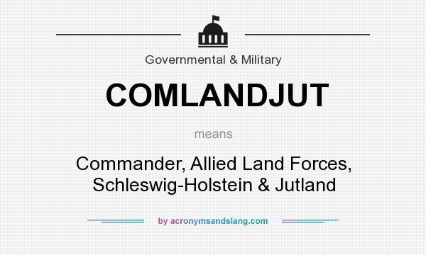 What does COMLANDJUT mean? It stands for Commander, Allied Land Forces, Schleswig-Holstein & Jutland
