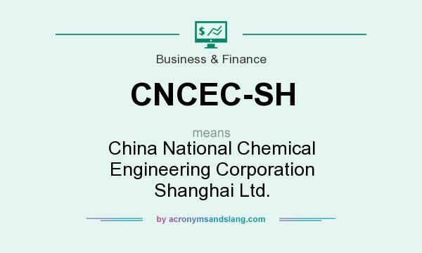 Definition Of Cncec Sh Stands For China National Chemical Engineering Corporation Shanghai Ltd By Acronymsandslang