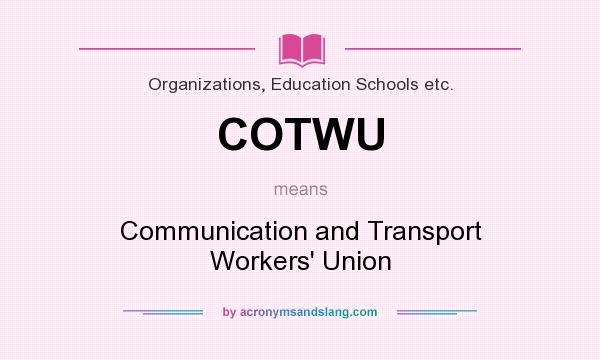 What does COTWU mean? It stands for Communication and Transport Workers` Union