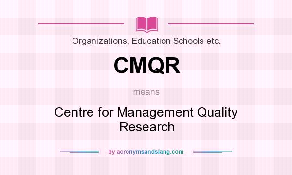 What does CMQR mean? It stands for Centre for Management Quality Research