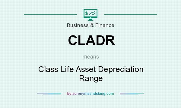 What does CLADR mean? It stands for Class Life Asset Depreciation Range