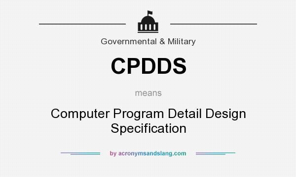 What does CPDDS mean? It stands for Computer Program Detail Design Specification