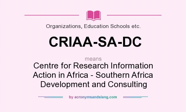 What does CRIAA-SA-DC mean? It stands for Centre for Research Information Action in Africa - Southern Africa Development and Consulting
