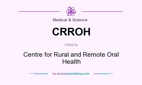 What does CRROH mean? It stands for Centre for Rural and Remote Oral Health