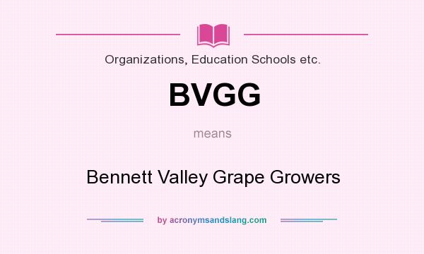 What does BVGG mean? It stands for Bennett Valley Grape Growers