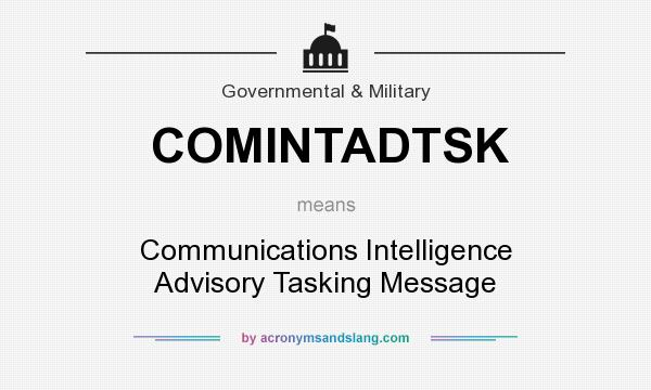 What does COMINTADTSK mean? It stands for Communications Intelligence Advisory Tasking Message