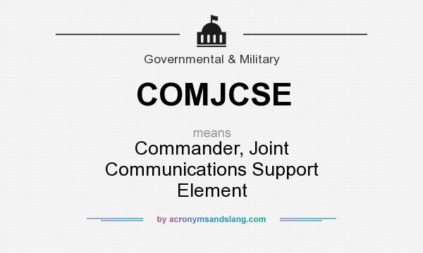 What does COMJCSE mean? It stands for Commander, Joint Communications Support Element