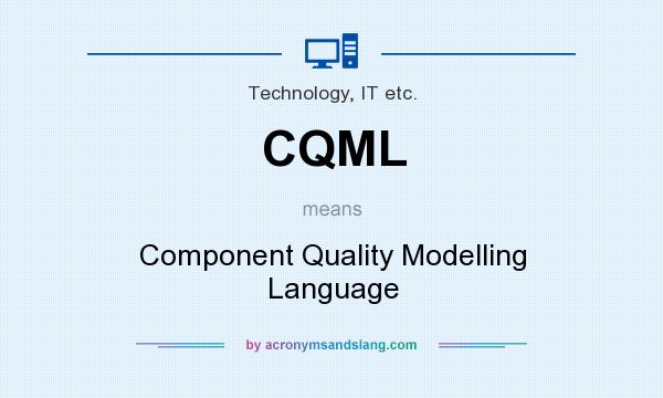 What does CQML mean? It stands for Component Quality Modelling Language