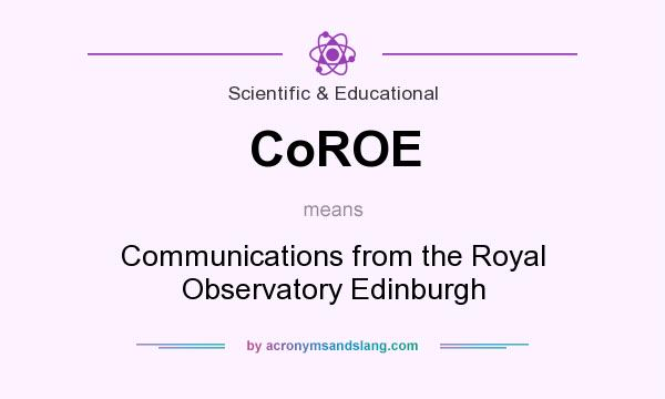 What does CoROE mean? It stands for Communications from the Royal Observatory Edinburgh