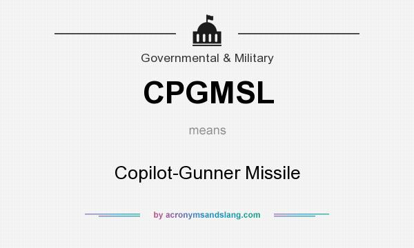 What does CPGMSL mean? It stands for Copilot-Gunner Missile