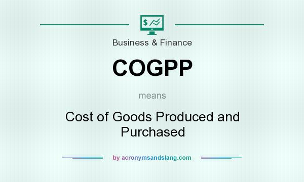 What does COGPP mean? It stands for Cost of Goods Produced and Purchased