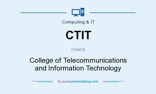 What does CTIT mean? It stands for College of Telecommunications and Information Technology