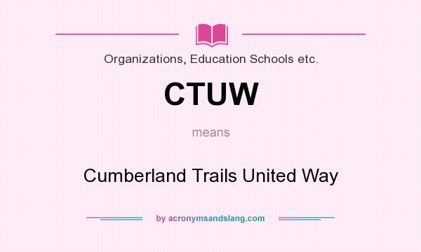 What does CTUW mean? It stands for Cumberland Trails United Way