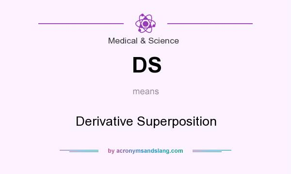 What does DS mean? It stands for Derivative Superposition