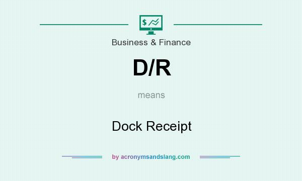 What does D/R mean? It stands for Dock Receipt