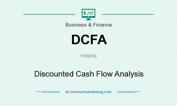 What does DCFA mean? It stands for Discounted Cash Flow Analysis