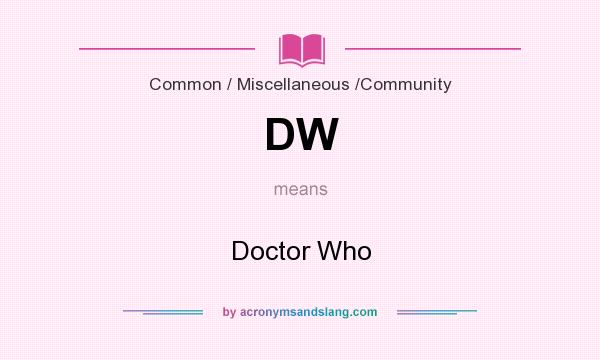 What does DW mean? It stands for Doctor Who