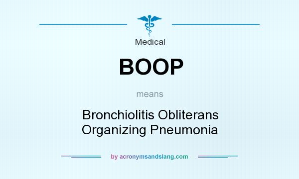 What does BOOP mean? It stands for Bronchiolitis Obliterans Organizing Pneumonia