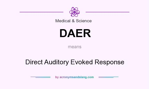 What does DAER mean? It stands for Direct Auditory Evoked Response