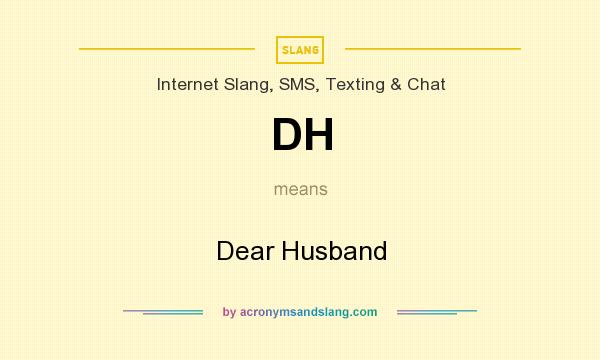 What does DH mean? It stands for Dear Husband