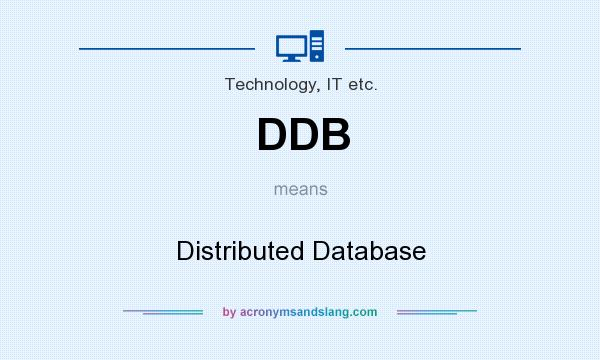 What does DDB mean? It stands for Distributed Database