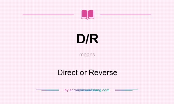 What does D/R mean? It stands for Direct or Reverse