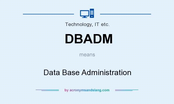 What does DBADM mean? It stands for Data Base Administration
