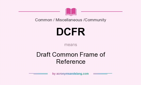 What does DCFR mean? It stands for Draft Common Frame of Reference