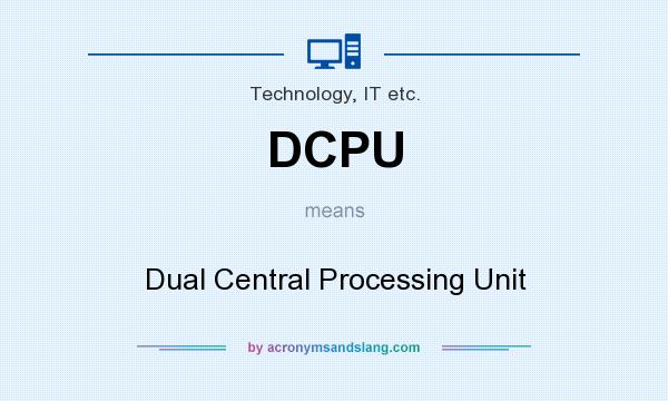 What does DCPU mean? It stands for Dual Central Processing Unit